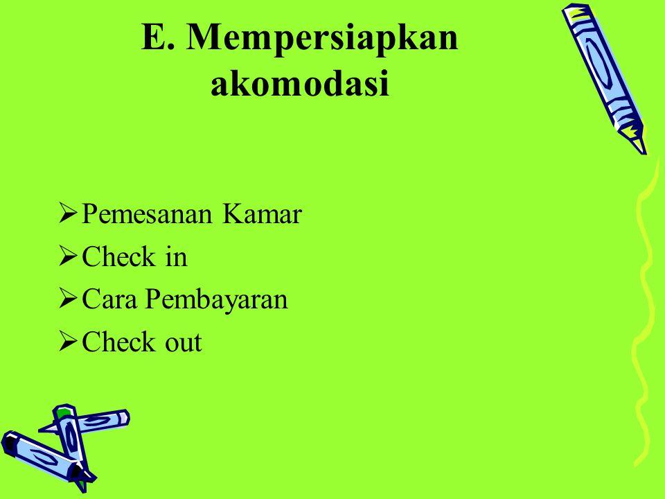 E. Mempersiapkan akomodasi  Pemesanan Kamar  Check in  Cara Pembayaran  Check out