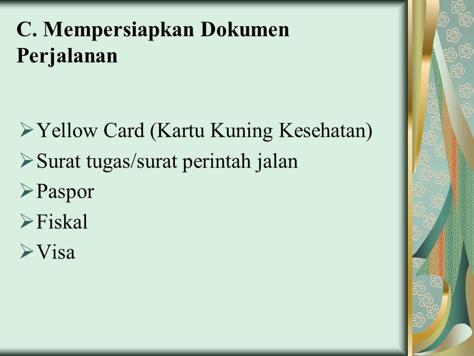 C. Mempersiapkan Dokumen Perjalanan  Yellow Card (Kartu Kuning Kesehatan)  Surat tugas/surat perintah jalan  Paspor  Fiskal  Visa