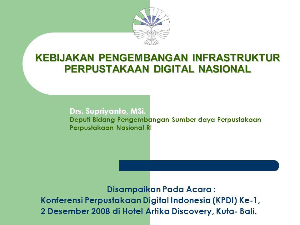 KEBIJAKAN PENGEMBANGAN INFRASTRUKTUR PERPUSTAKAAN DIGITAL NASIONAL Disampaikan Pada Acara : Konferensi Perpustakaan Digital Indonesia (KPDI) Ke-1, 2 D