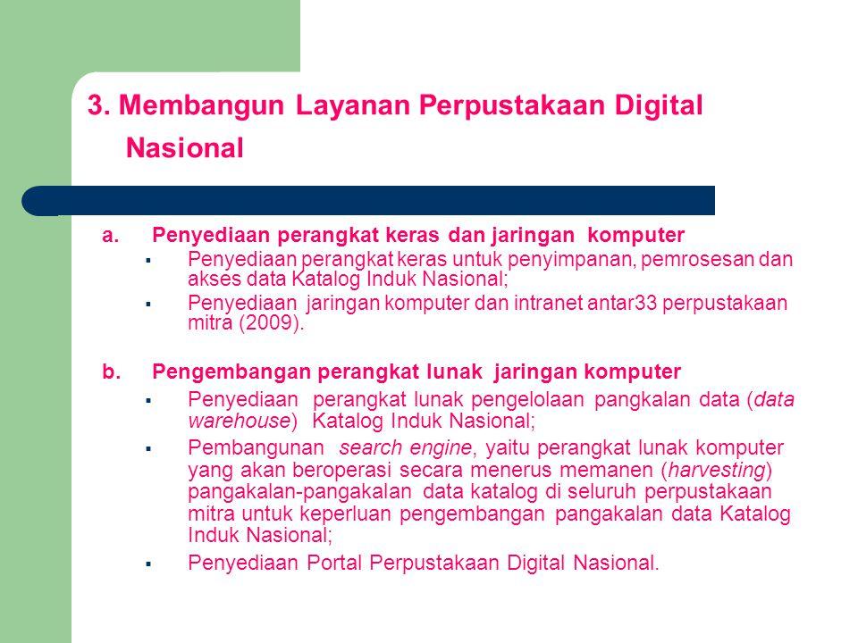 3. Membangun Layanan Perpustakaan Digital Nasional a.Penyediaan perangkat keras dan jaringan komputer  Penyediaan perangkat keras untuk penyimpanan,