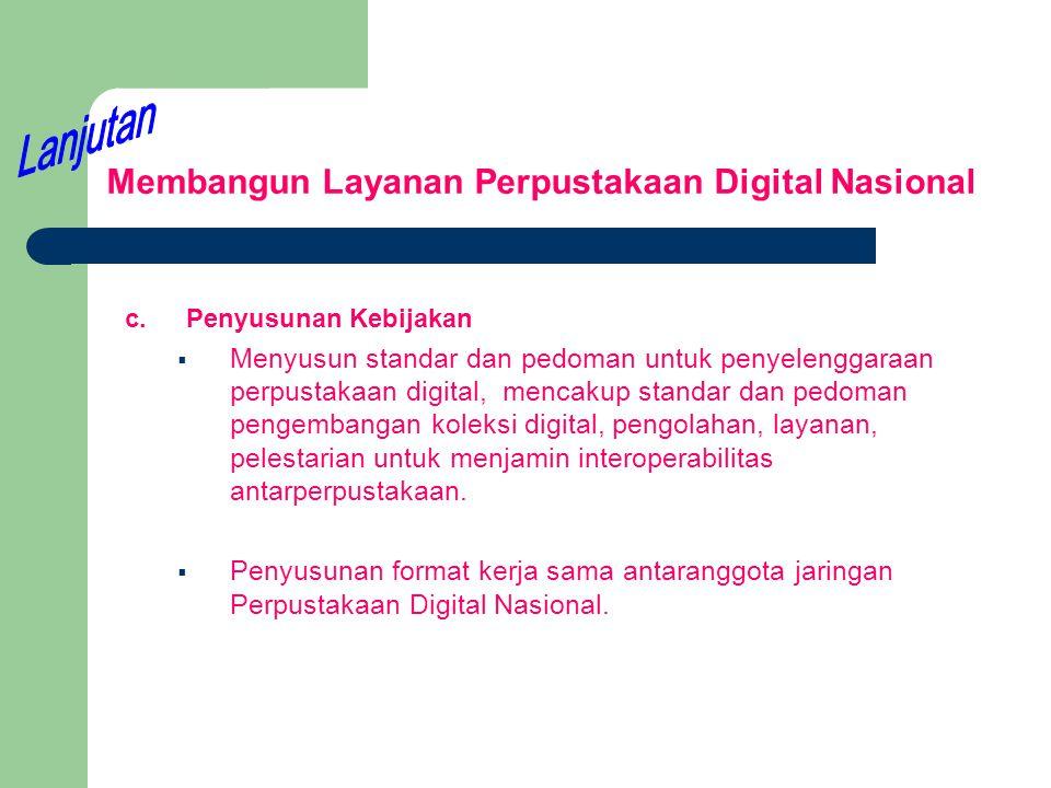 Membangun Layanan Perpustakaan Digital Nasional c.Penyusunan Kebijakan  Menyusun standar dan pedoman untuk penyelenggaraan perpustakaan digital, menc