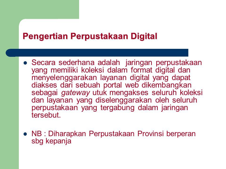 Pengertian Perpustakaan Digital Secara sederhana adalah jaringan perpustakaan yang memiliki koleksi dalam format digital dan menyelenggarakan layanan