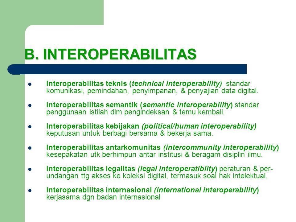 B. INTEROPERABILITAS Interoperabilitas teknis (technical interoperability) standar komunikasi, pemindahan, penyimpanan, & penyajian data digital. Inte
