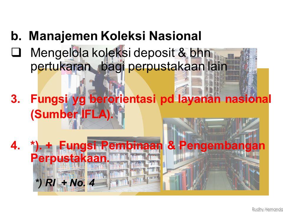 b. Manajemen Koleksi Nasional  Mengelola koleksi deposit & bhn pertukaran bagi perpustakaan lain 3.Fungsi yg berorientasi pd layanan nasional (Sumber