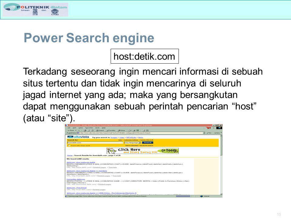 15 Power Search engine host:detik.com Terkadang seseorang ingin mencari informasi di sebuah situs tertentu dan tidak ingin mencarinya di seluruh jagad internet yang ada; maka yang bersangkutan dapat menggunakan sebuah perintah pencarian host (atau site ).