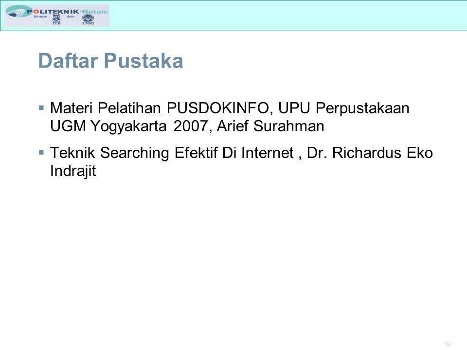 19 Daftar Pustaka  Materi Pelatihan PUSDOKINFO, UPU Perpustakaan UGM Yogyakarta 2007, Arief Surahman  Teknik Searching Efektif Di Internet, Dr.