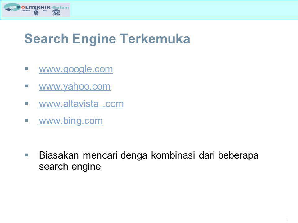 4 Search Engine Terkemuka  www.google.com www.google.com  www.yahoo.com www.yahoo.com  www.altavista.com www.altavista.com  www.bing.com www.bing.com  Biasakan mencari denga kombinasi dari beberapa search engine