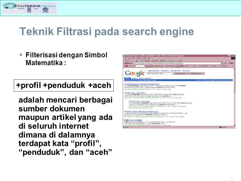 5 Teknik Filtrasi pada search engine  Filterisasi dengan Simbol Matematika : +profil +penduduk +aceh adalah mencari berbagai sumber dokumen maupun artikel yang ada di seluruh internet dimana di dalamnya terdapat kata profil , penduduk , dan aceh