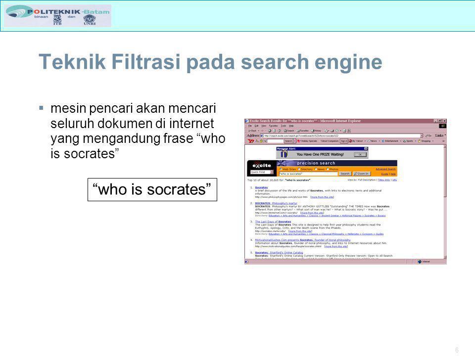 6 Teknik Filtrasi pada search engine  mesin pencari akan mencari seluruh dokumen di internet yang mengandung frase who is socrates who is socrates