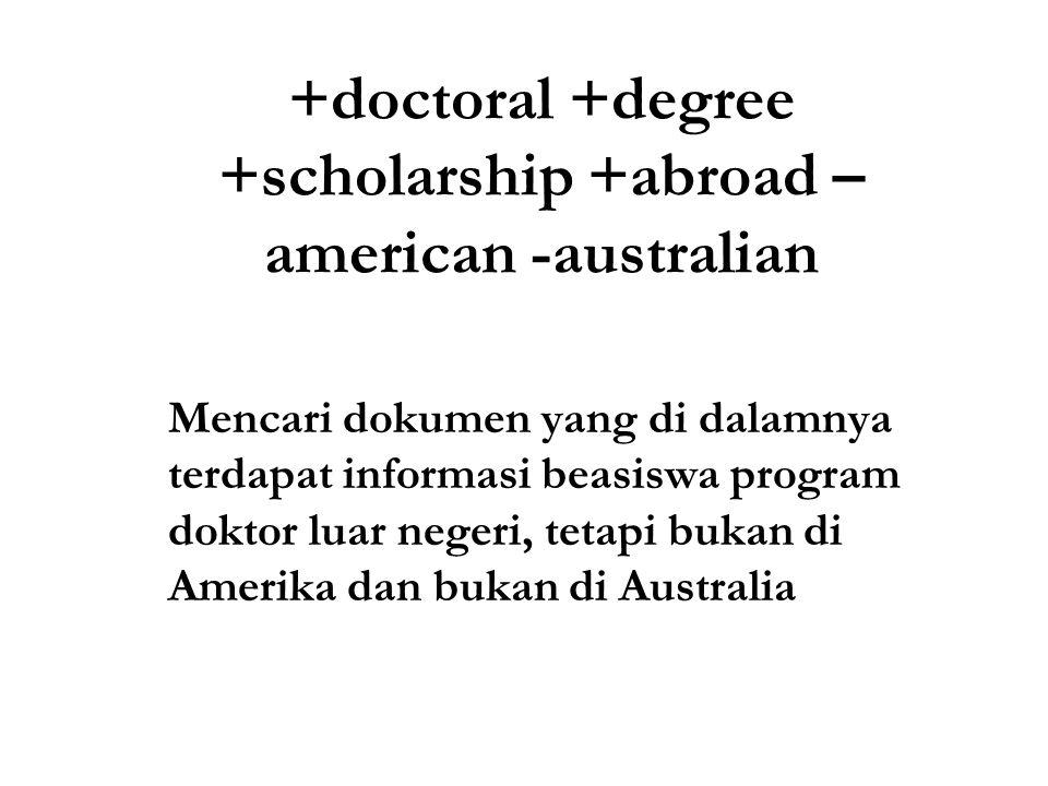 +doctoral +degree +scholarship +abroad – american -australian Mencari dokumen yang di dalamnya terdapat informasi beasiswa program doktor luar negeri, tetapi bukan di Amerika dan bukan di Australia