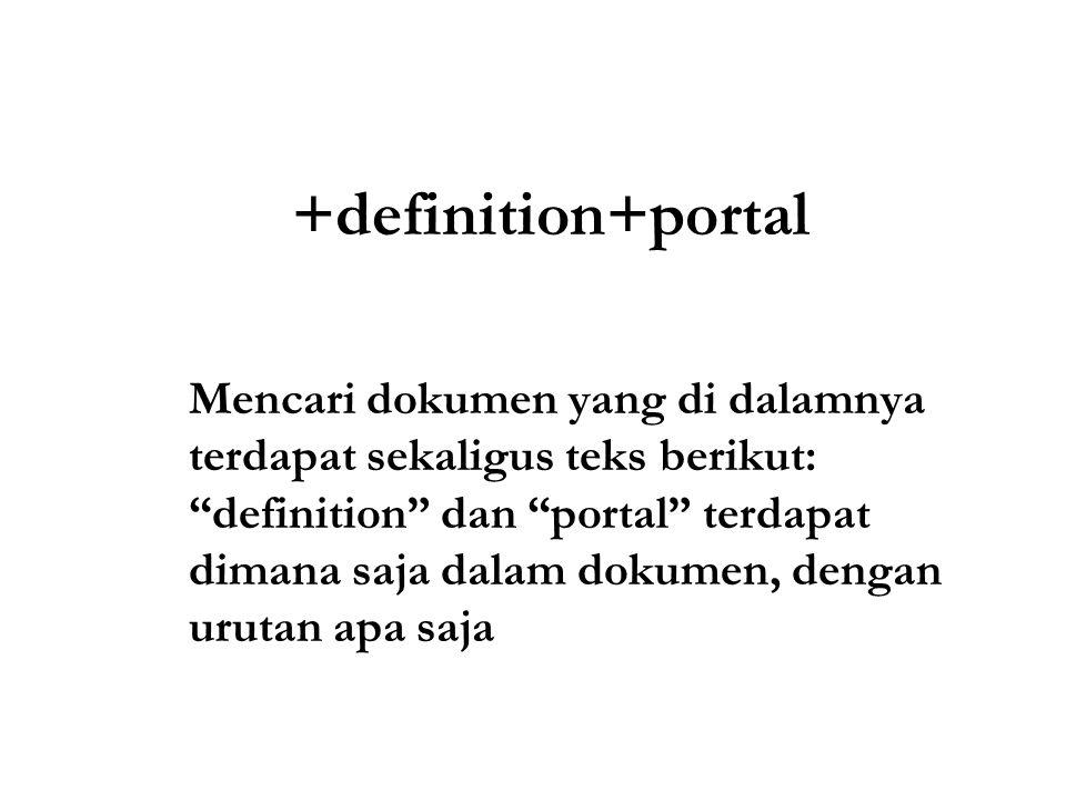 +definition+portal Mencari dokumen yang di dalamnya terdapat sekaligus teks berikut: definition dan portal terdapat dimana saja dalam dokumen, dengan urutan apa saja