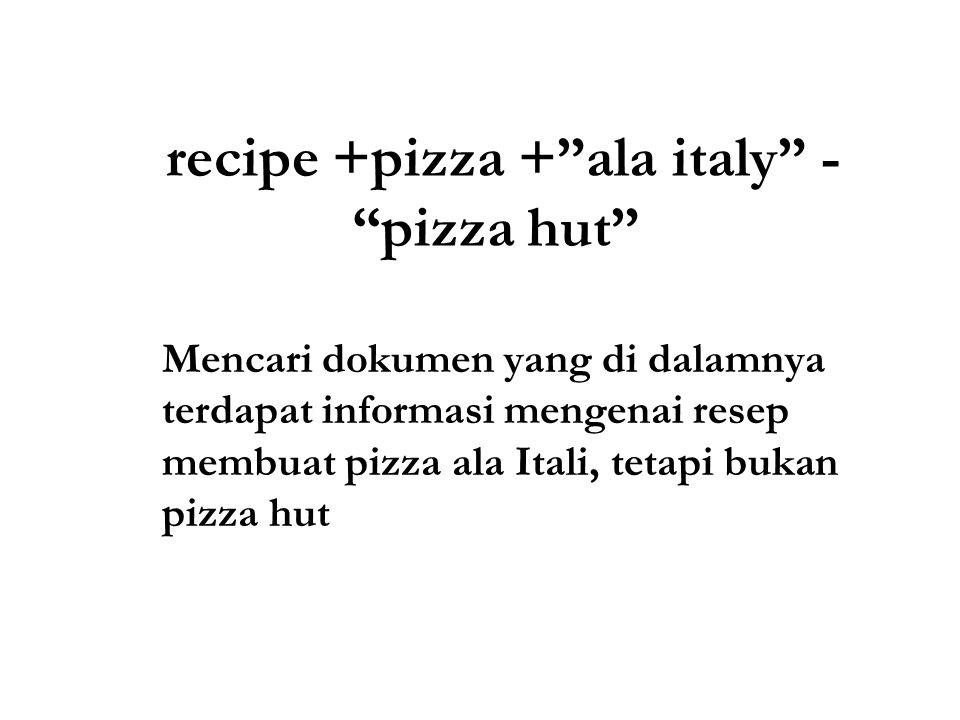 recipe +pizza + ala italy - pizza hut Mencari dokumen yang di dalamnya terdapat informasi mengenai resep membuat pizza ala Itali, tetapi bukan pizza hut