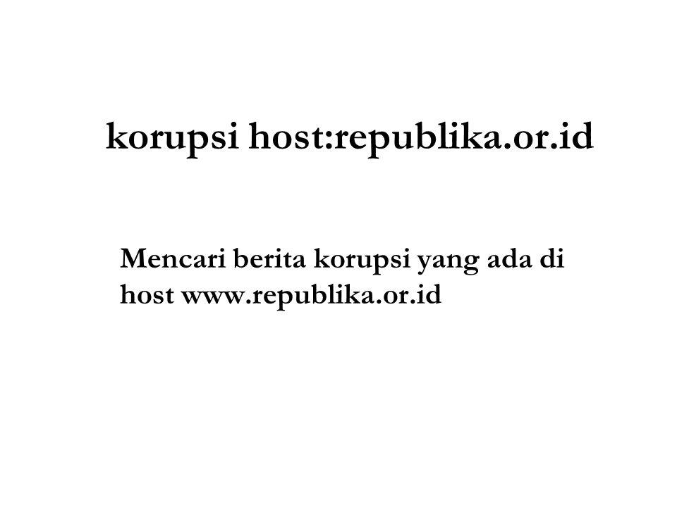 korupsi host:republika.or.id Mencari berita korupsi yang ada di host www.republika.or.id