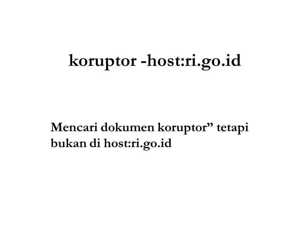 koruptor -host:ri.go.id Mencari dokumen koruptor tetapi bukan di host:ri.go.id