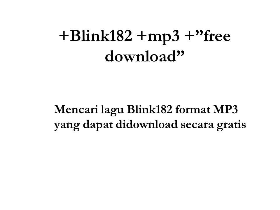 +Blink182 +mp3 + free download Mencari lagu Blink182 format MP3 yang dapat didownload secara gratis