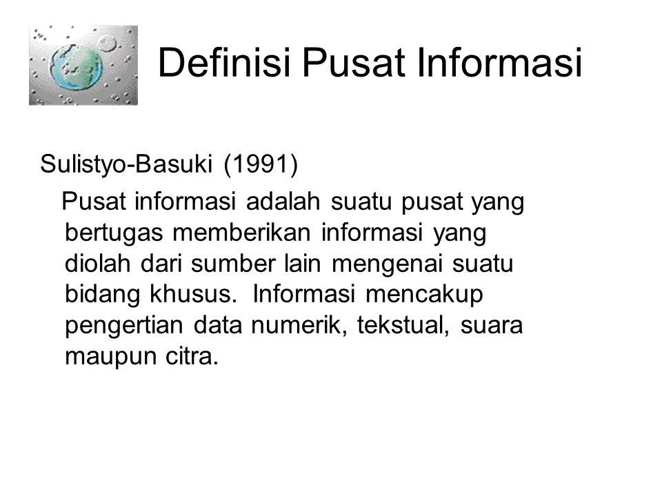Definisi Pusat Informasi Sulistyo-Basuki (1991) Pusat informasi adalah suatu pusat yang bertugas memberikan informasi yang diolah dari sumber lain mengenai suatu bidang khusus.