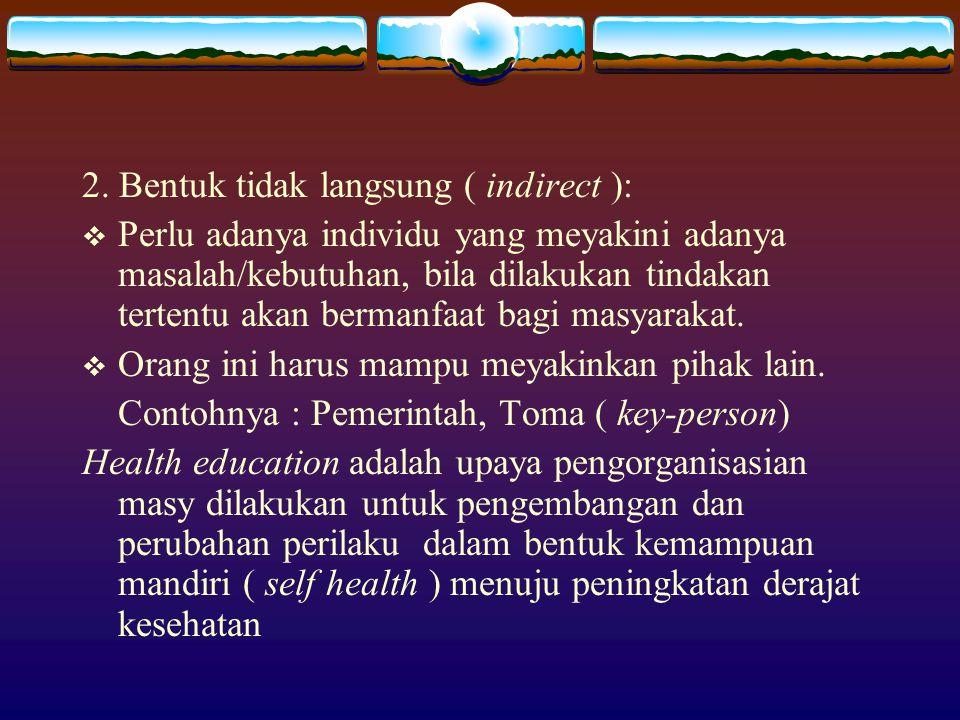 2. Bentuk tidak langsung ( indirect ):  Perlu adanya individu yang meyakini adanya masalah/kebutuhan, bila dilakukan tindakan tertentu akan bermanfaa