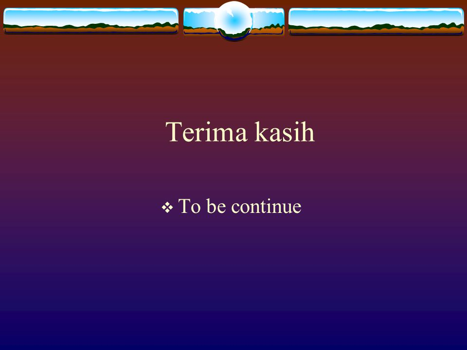 Terima kasih  To be continue