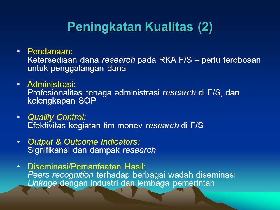 Peningkatan Kualitas (2) Pendanaan: Ketersediaan dana research pada RKA F/S – perlu terobosan untuk penggalangan dana Administrasi: Profesionalitas te