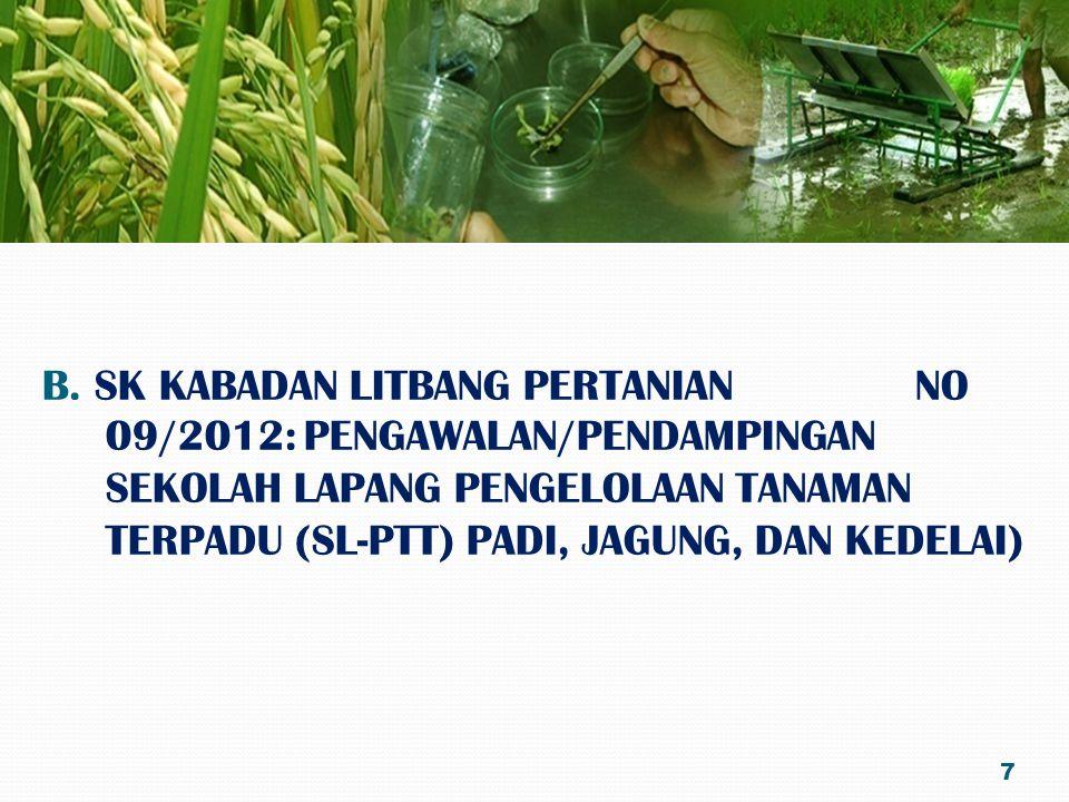 B. SK KABADAN LITBANG PERTANIAN NO 09/2012: PENGAWALAN/PENDAMPINGAN SEKOLAH LAPANG PENGELOLAAN TANAMAN TERPADU (SL-PTT) PADI, JAGUNG, DAN KEDELAI) 7