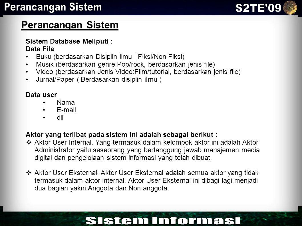 Perancangan Sistem Sistem Database Meliputi : Data File Buku (berdasarkan Disiplin ilmu | Fiksi/Non Fiksi) Musik (berdasarkan genre:Pop/rock, berdasar