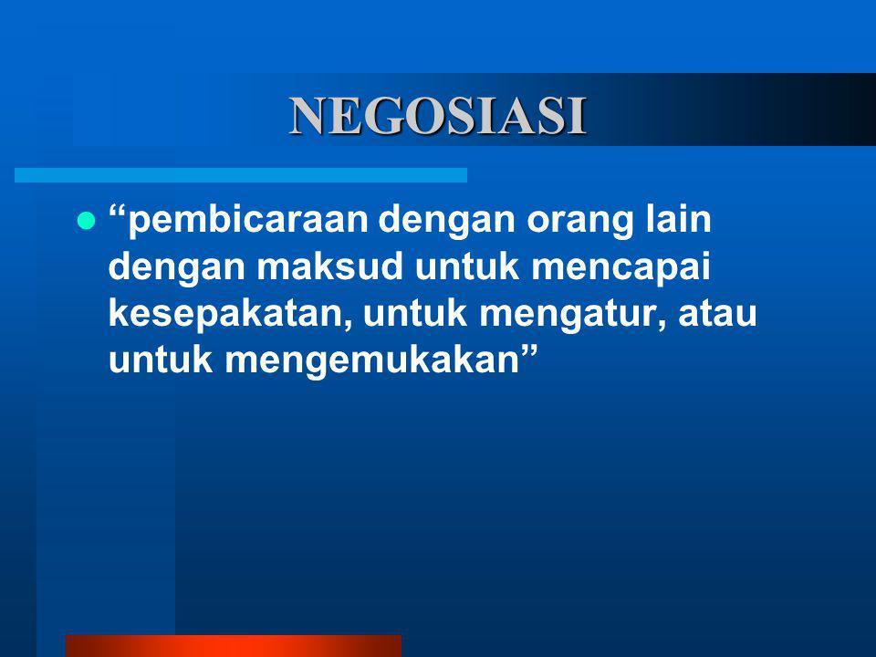 """NEGOSIASI """"pembicaraan dengan orang lain dengan maksud untuk mencapai kesepakatan, untuk mengatur, atau untuk mengemukakan"""""""