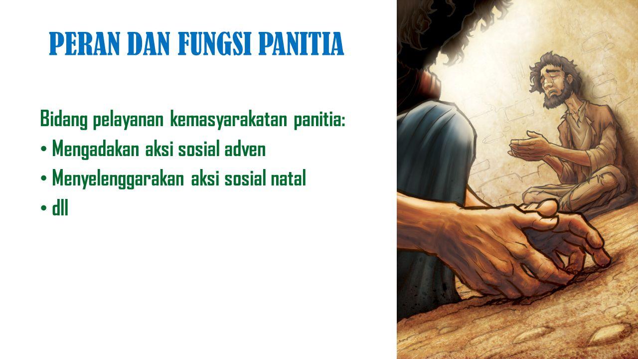 PERAN DAN FUNGSI PANITIA Bidang pelayanan kemasyarakatan panitia: Mengadakan aksi sosial adven Menyelenggarakan aksi sosial natal dll