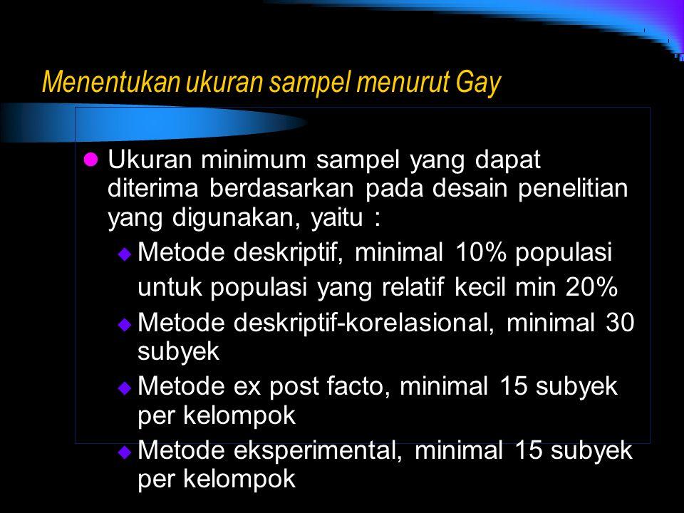 Menentukan ukuran sampel menurut Gay Ukuran minimum sampel yang dapat diterima berdasarkan pada desain penelitian yang digunakan, yaitu :  Metode des