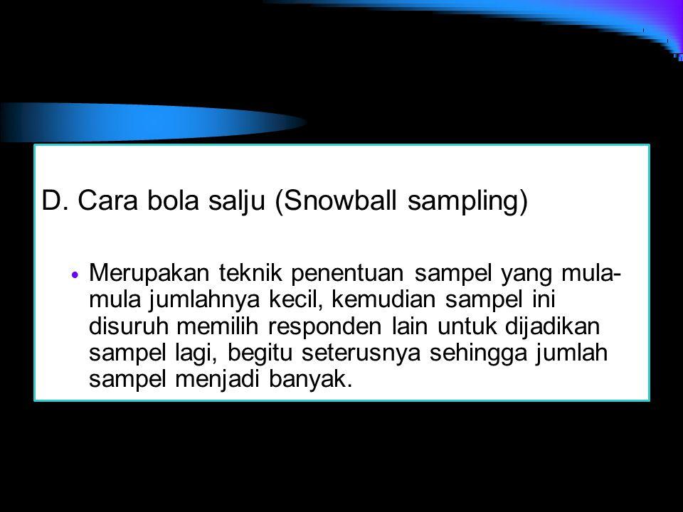 D. Cara bola salju (Snowball sampling) Merupakan teknik penentuan sampel yang mula- mula jumlahnya kecil, kemudian sampel ini disuruh memilih responde