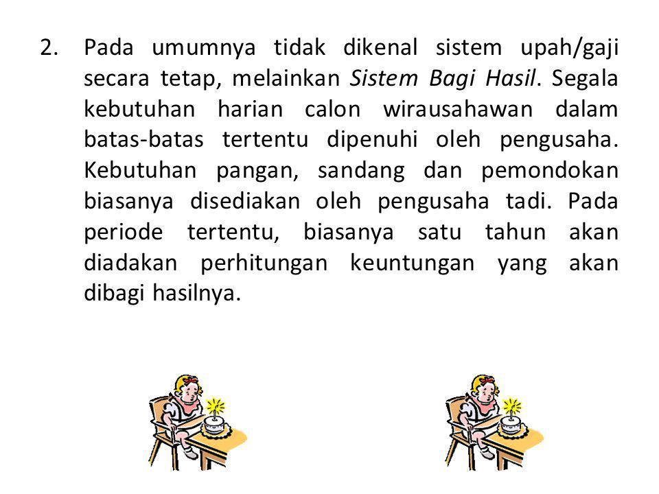 2.Pada umumnya tidak dikenal sistem upah/gaji secara tetap, melainkan Sistem Bagi Hasil.