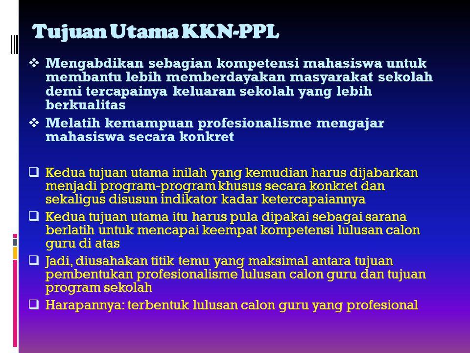 Tujuan Utama KKN-PPL  Mengabdikan sebagian kompetensi mahasiswa untuk membantu lebih memberdayakan masyarakat sekolah demi tercapainya keluaran sekol