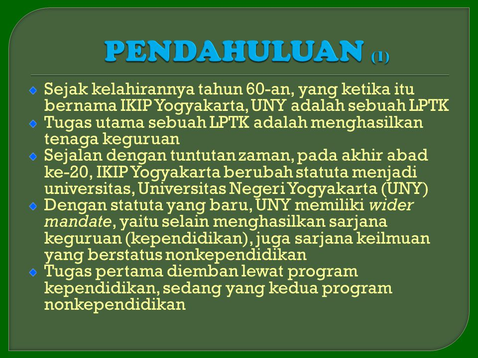Sejak kelahirannya tahun 60-an, yang ketika itu bernama IKIP Yogyakarta, UNY adalah sebuah LPTK Tugas utama sebuah LPTK adalah menghasilkan tenaga keg