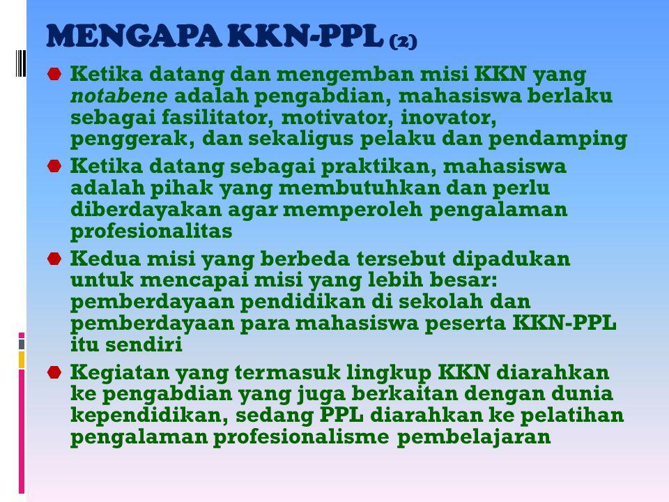 MENGAPA KKN-PPL (2)  Ketika datang dan mengemban misi KKN yang notabene adalah pengabdian, mahasiswa berlaku sebagai fasilitator, motivator, inovator