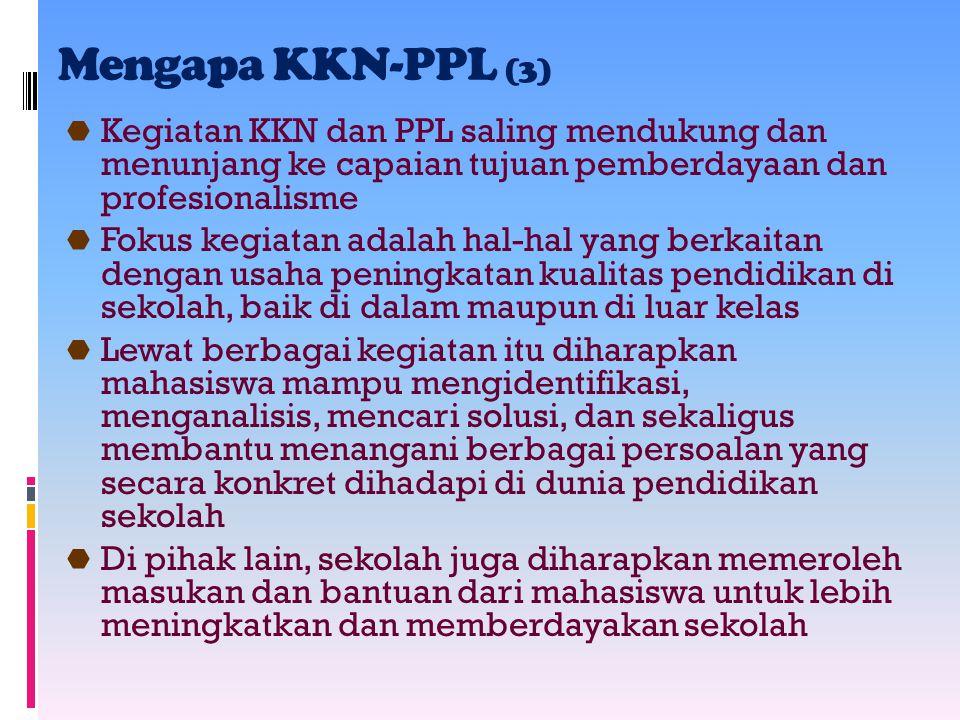 Mengapa KKN-PPL (3)  Kegiatan KKN dan PPL saling mendukung dan menunjang ke capaian tujuan pemberdayaan dan profesionalisme  Fokus kegiatan adalah h