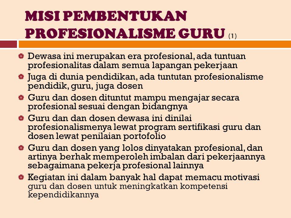 MISI PEMBENTUKAN PROFESIONALISME GURU (1)  Dewasa ini merupakan era profesional, ada tuntuan profesionalitas dalam semua lapangan pekerjaan  Juga di