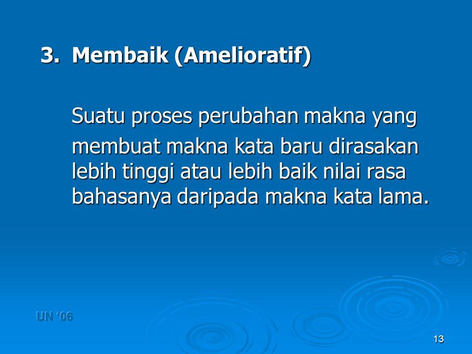 13 3.Membaik (Amelioratif) Suatu proses perubahan makna yang Suatu proses perubahan makna yang membuat makna kata baru dirasakan lebih tinggi atau leb