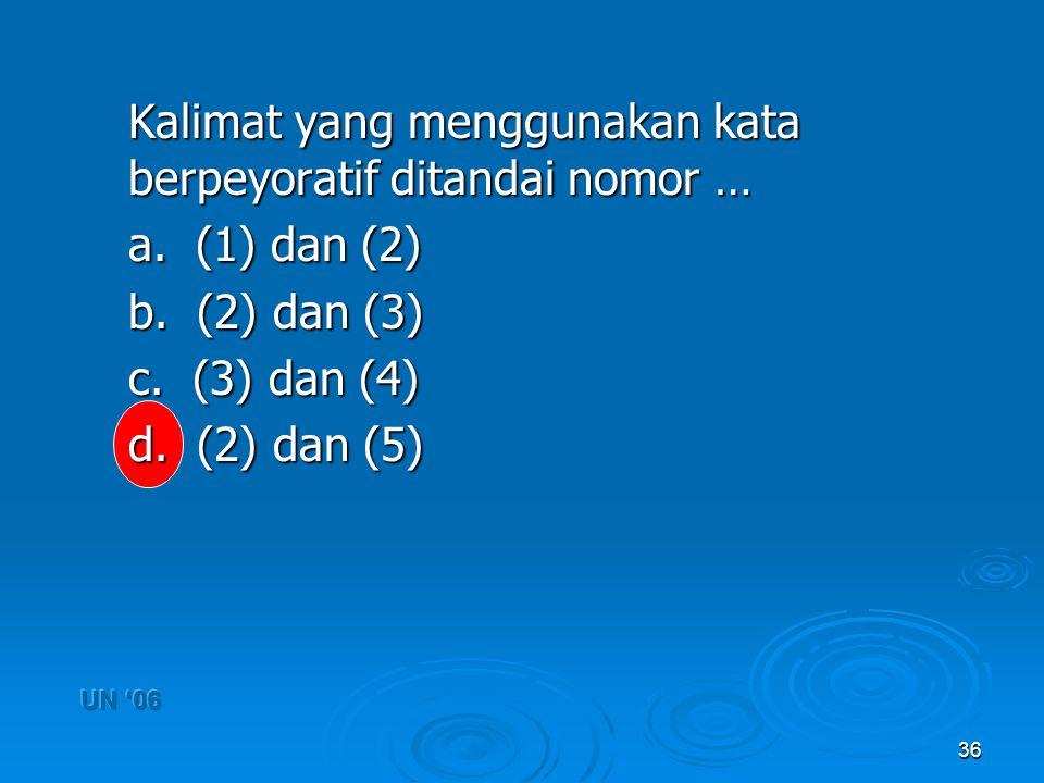36 Kalimat yang menggunakan kata berpeyoratif ditandai nomor … a. (1) dan (2) b. (2) dan (3) c. (3) dan (4) d. (2) dan (5)