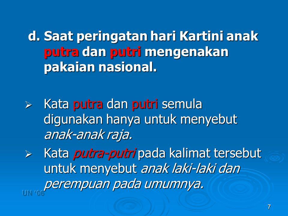 7 d. Saat peringatan hari Kartini anak putra dan putri mengenakan pakaian nasional. d. Saat peringatan hari Kartini anak putra dan putri mengenakan pa
