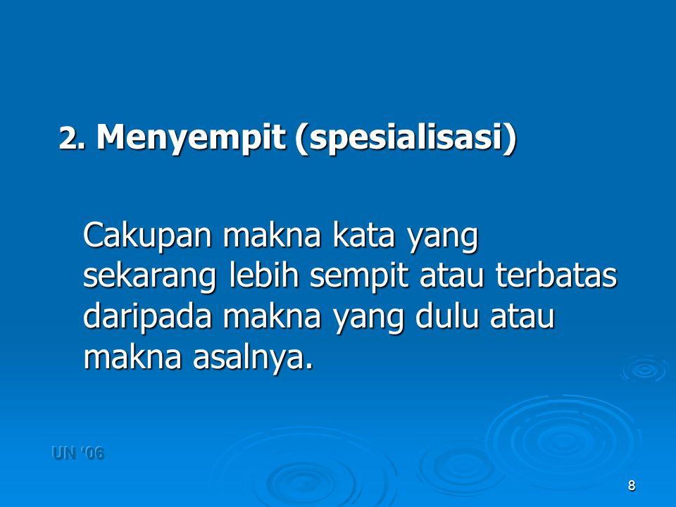 8 2. Menyempit (spesialisasi) Cakupan makna kata yang sekarang lebih sempit atau terbatas daripada makna yang dulu atau makna asalnya.