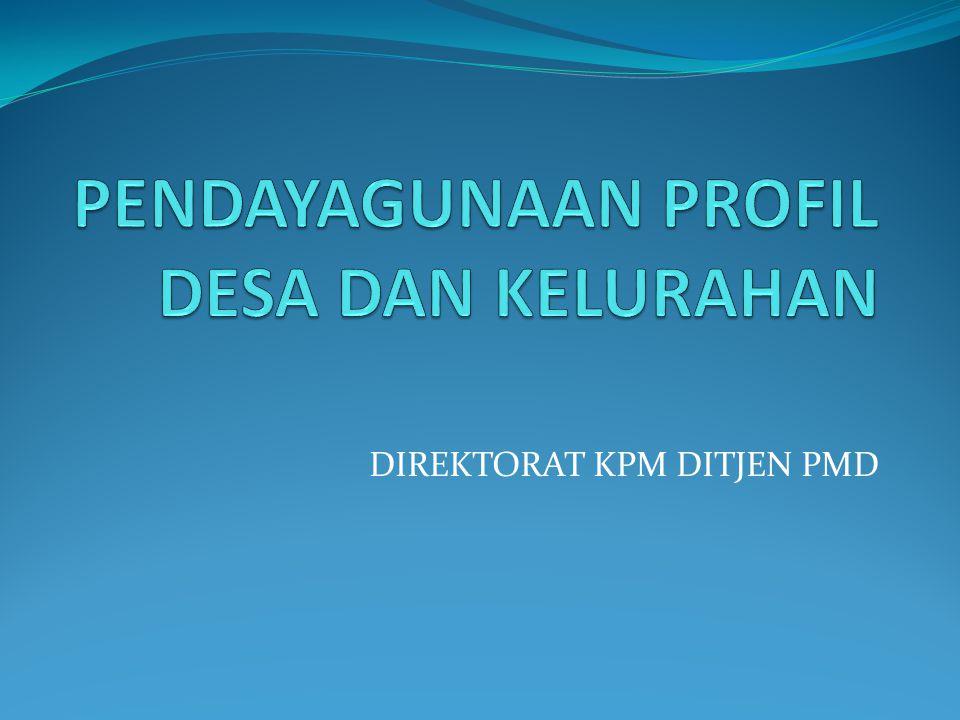 Hal Pokok yang Termuat Dalam Profil Desa dan Kelurahan sesuai Peraturan Menteri Dalam Nomor 12 Tahun 2007 tentang Pedoman Penyusunan dan Pendayagunan Data Profil Desadan Kelurahan Potensi SDA Potensi SDM Potensi Kelembagaan Potensi Prasrana dan Sarana