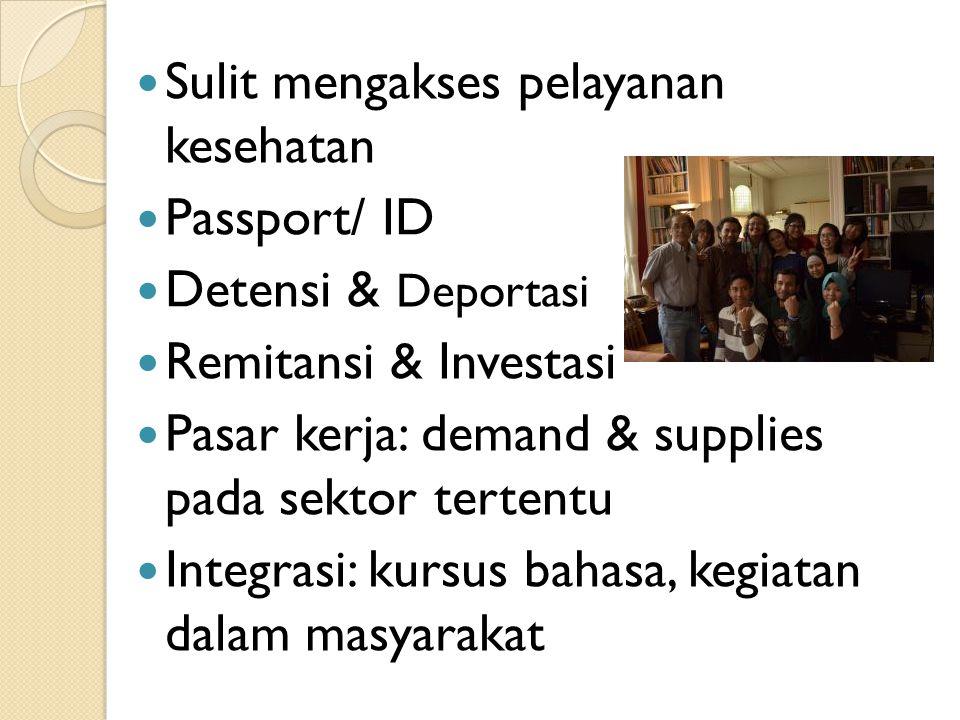 Sulit mengakses pelayanan kesehatan Passport/ ID Detensi & Deportasi Remitansi & Investasi Pasar kerja: demand & supplies pada sektor tertentu Integrasi: kursus bahasa, kegiatan dalam masyarakat