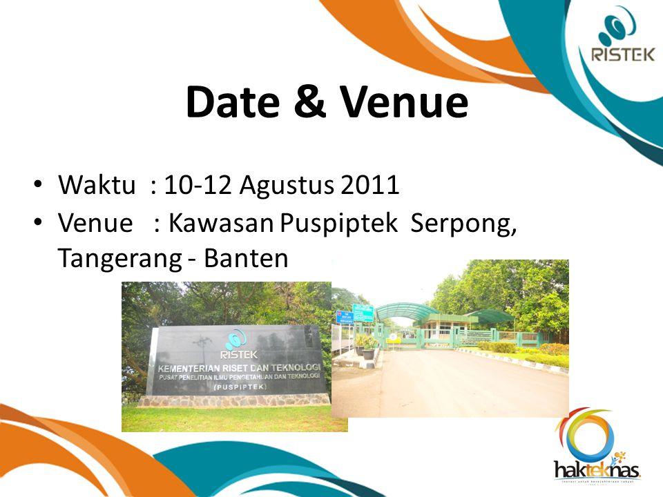 Date & Venue Waktu : 10-12 Agustus 2011 Venue : Kawasan Puspiptek Serpong, Tangerang - Banten