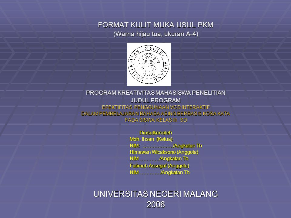 FORMAT KULIT MUKA USUL PKM (Warna hijau tua, ukuran A-4) PROGRAM KREATIVITAS MAHASISWA PENELITIAN JUDUL PROGRAM EFEKTIFITAS PENGGUNAAN VCD INTERAKTIF