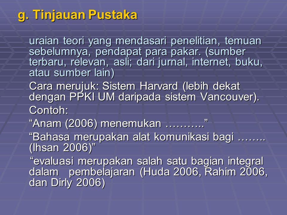 g. Tinjauan Pustaka uraian teori yang mendasari penelitian, temuan sebelumnya, pendapat para pakar. (sumber terbaru, relevan, asli; dari jurnal, inter