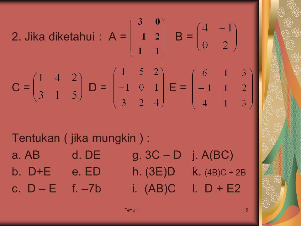 Temu I15 2.Jika diketahui : A = B = C = D = E = Tentukan ( jika mungkin ) : a.