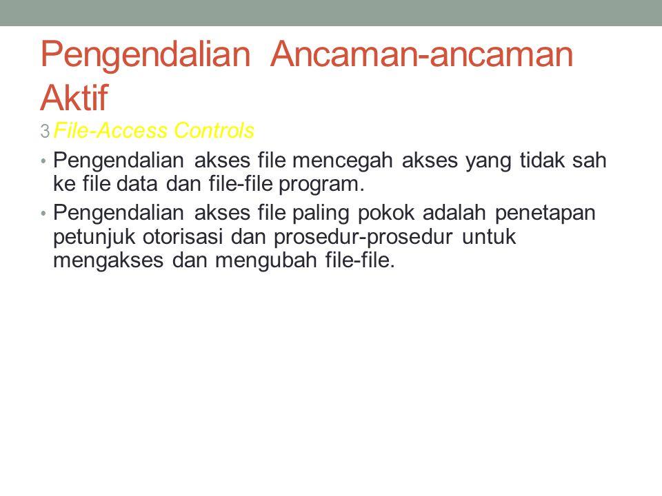 Pengendalian Ancaman-ancaman Aktif 3 File-Access Controls Pengendalian akses file mencegah akses yang tidak sah ke file data dan file-file program. Pe