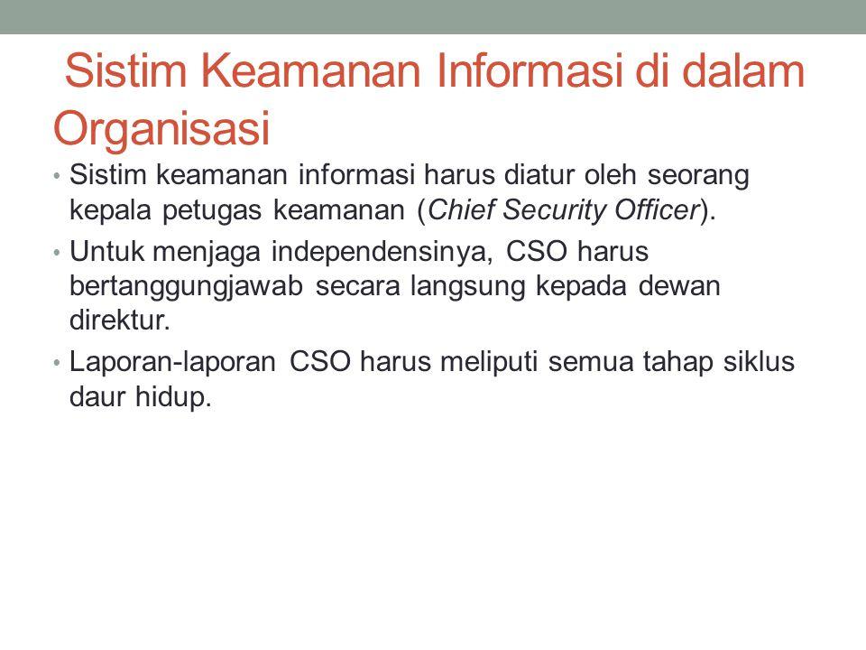 Sistim Keamanan Informasi di dalam Organisasi Sistim keamanan informasi harus diatur oleh seorang kepala petugas keamanan (Chief Security Officer). Un