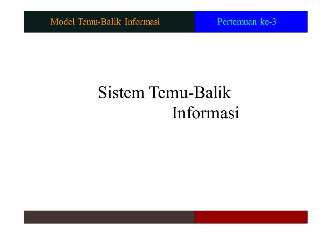 Model Information Retrieval Suatu model retrieval menentukan detail dari : – Representasi dokumen – Representasi query – Mekanisme retrieval Menetapkan suatu gagasan relevansi.