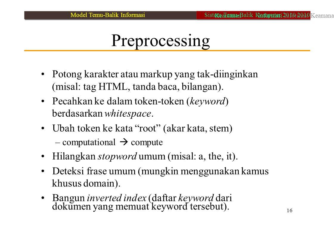 16 dokumen yang memuat keyword tersebut). Preprocessing Potong karakter atau markup yang tak-diinginkan (misal: tag HTML, tanda baca, bilangan). Pecah