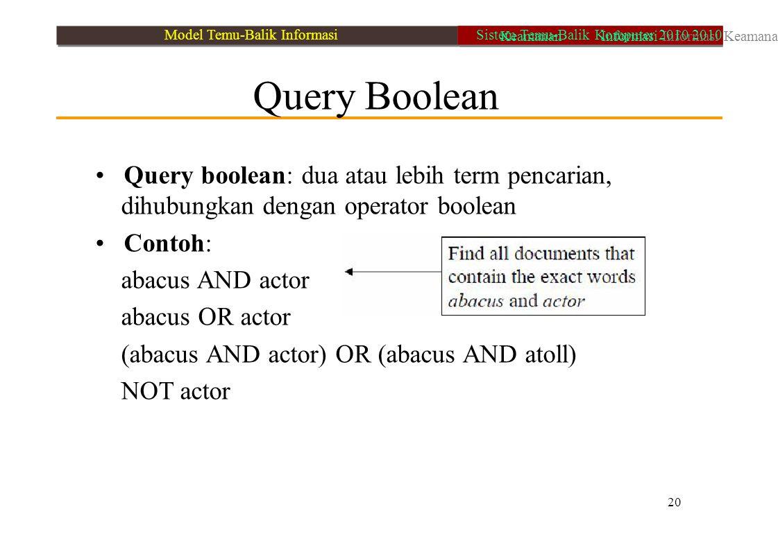 Query Boolean Query boolean: dua atau lebih term pencarian, dihubungkan dengan operator boolean Contoh: abacus AND actor abacus OR actor (abacus AND a